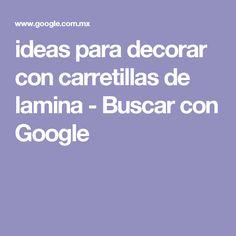 ideas para decorar con  carretillas de lamina - Buscar con Google