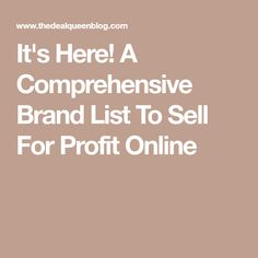 It's Here! A Comprehensive Brand List To Sell For Profit Online