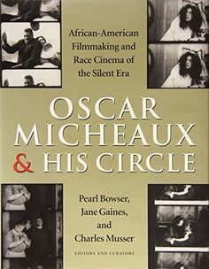 Amazon.com: Oscar Micheaux and His Circle: African-American Filmmaking and Race Cinema of the Silent Era (Pearl Bowser, Jane Marie Gaines, Charles Musser)