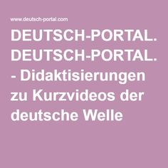 DEUTSCH-PORTAL.COM - Didaktisierungen zu Kurzvideos der deutsche Welle