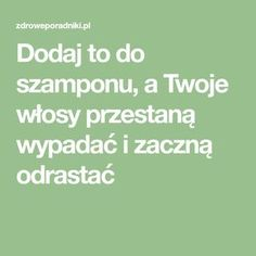 Dodaj to do szamponu, a Twoje włosy przestaną wypadać i zaczną odrastać Nutrition, Diy Spa, Hair Hacks, Hair Tips, Home Remedies, Beauty Hacks, Hair Beauty, Advice, Herbs