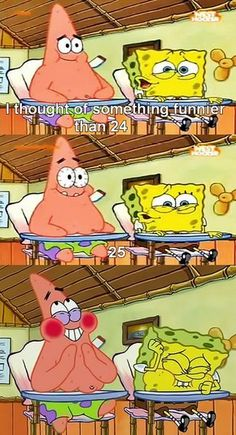 spongebob i thought of something funnier | thought of something funnier than 24..