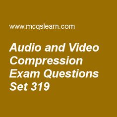 Practice test on audio and video compression, computer networks quiz 319 online. Practice networking exam's questions and answers to learn audio and video compression test with answers. Practice online quiz to test knowledge on audio and video compression, symmetric key cryptography (skc), frame relay and atm, electronic mail, satellites worksheets. Free audio and video compression test has multiple choice questions as before audio or video signals can be sent on internet, they need ...