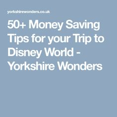 50+ Money Saving Tips for your Trip to Disney World - Yorkshire Wonders