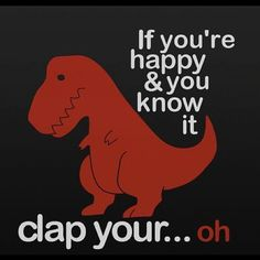 If you're happy & you know it..clap your..!     Oh... :-(