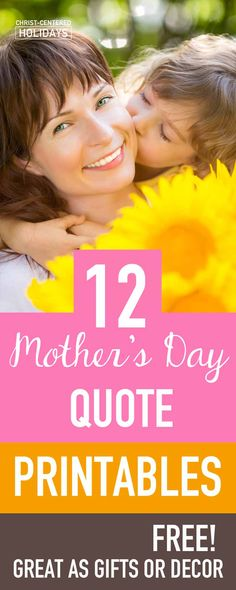 12 free printable quotes for Mother& Day (for home decorations or Mother& Day gifts) - Christ-centered holidays, Inexpensive Mother's Day Gifts, Cheap Mothers Day Gifts, Homemade Mothers Day Gifts, Mothers Day Crafts, Mother Day Gifts, Easy Gifts, Free Gifts, Mother's Day Printables, Free Printable Quotes