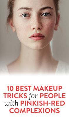 10 Best Makeup Tricks for People With Pinkish-Red Complexions