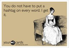 I hate seeing flippin hashtags everywhere.  Maybe because I'm not on Twitter?
