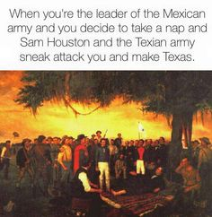 This painting shows Santa Ana brought before the wounded Sam Houston after the Battle of San Jacinto. Santa Ana had attempted to evade capture by hiding amongst his soldiers, but was discovered when some of his men saluted him. The Texians won the battle, and the war of Texas Independence, after catching the Mexicans resting at the current site of the San Jacinto monument in present-day Houston.