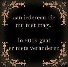 Aan iedereen die mij niet mag | Sarcastic Quotes, Wise Quotes, Funny Quotes, Inspirational Quotes, Hiding Quotes, Down Quotes, Dutch Words, Happy New Year Wishes, Dutch Quotes