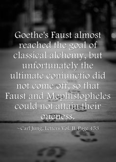 Goethe's Faust almost reached the goal of classical alchemy, but unfortunately the ultimate coniunctio did not come off, so that Faust and Mephistopheles could not attain their oneness.