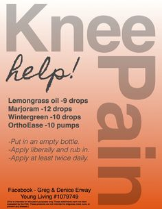 """Knee pain recipe for blend using Young Living """"therapeutic"""" grade essential oils!!! Begin your journey of experiencing their amazing results!!!  ORDER HERE:  www.heavenscentoils4u.com  Debbie Norris #&L 1434972"""