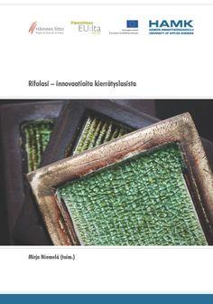 Mirja Niemelä (toim.): Rifolasi – innovaatioita kierrätyslasista. 2014. Download free eBook at www.hamk.fi/julkaisut.