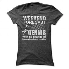 WEEKEND FORECAST TENNIS WITH NO CHANCE OF HOUSE CLEANING OR COOKING - #hoodies #printed shirts. MORE INFO => https://www.sunfrog.com/Sports/WEEKEND-FORECAST-TENNIS-WITH-NO-CHANCE-OF-HOUSE-CLEANING-OR-COOKING-Ladies.html?60505