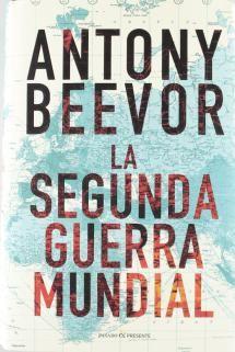 La Segunda Guerra Mundial, de Antony Beevor - Editorial Pasado y Presente