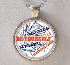 This encouraging quote necklace features the quote of Oscar Wilde: Be yourself, everyone else is already taken. The image is designed by me. So hope you like it & enjoy!