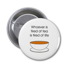 Whoever is tired of tea is tired of life