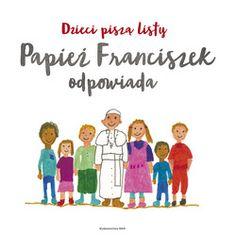 DZIECI PISZĄ LISTY, PAPIEZ FRANCISZEK ODPOWIADA | e.wydawnictwowam.pl