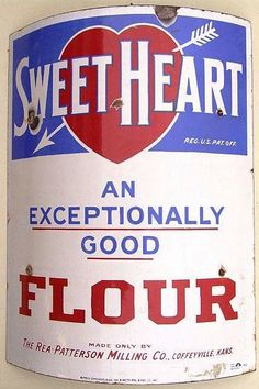 Curved sign for Sweet Heart Flour. An Exceptionally Good Flour. Made only by The Rea-Patterson Milling Company, Coffeyville, Kansas.