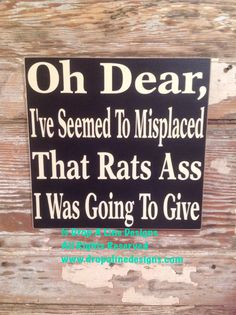 Oh Dear, I've Seemed To Misplaced That Rats Ass I Was Going To Give   Wood Sign  12x12  funny sign by DropALineDesigns on Etsy