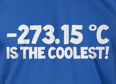 Temperature Is the Coolest Screen Printed T-Shirt Mens Ladies Womens Youth Kids Funny Geek Science School from IceCreamTees on Etsy. Nerdy Shirts, Cool Shirts, Funny Tshirts, Tee Shirts, Science Tees, Science Quotes, Geek Humor, Funny Geek, Cream Tees