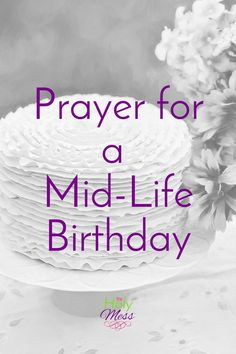 They say men go through a mid-life crisis in their 40s. I say women come into their own. Thank you, Lord. Prayer for a Mid-Life Birthday|The Holy Mess