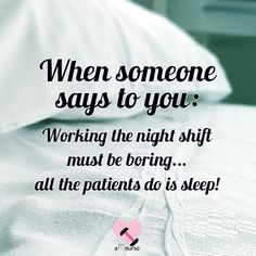 "They should try covering the night shift sometime to see how ""boring"" it really is! wink emoticon #NurseHumor #lol"