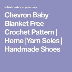 Chevron Baby Blanket Free Crochet Pattern | Home |Yarn Soles | Handmade Shoes