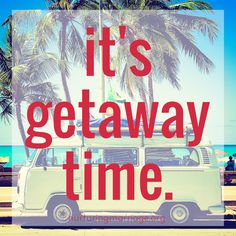 It's Getaway Time. Shareable Quotes - NURTURING MARRIAGE
