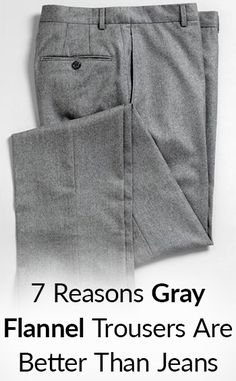 Do you own a pair ofjack-of-all-trades pants?  Not your jeans.  I am referring to the classic and versatile gray flannel trousers.  Gray flannel trousers have become a sartorial mainstay in men's wardrobes all over the globe.  A staple that every man should own.  What are the advantages o