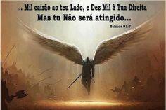 """""""Mil cairão ao teu lado, e dez mil à tua direita, Mas tu não serás atingido"""" Amém!! *Salmo 91:7*"""