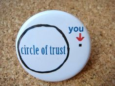 circle of trust ...as it relates to you.