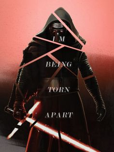 I'm being torn apart. | Kylo Ren | Star Wars: The Force Awakens