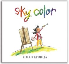"""Peter H. Reynolds' third & final book in his Creatriology series: """"Sky Color"""" - a reminder that if we keep our hearts & minds open - and look beyond the expected - creative inspiration will come.     """"If you're nurturing students' critical thinking - a key 21st century skill - this is a bookshelf essential.""""     Add SKY COLOR to complete your collection of THE DOT, and ISH."""