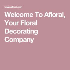 Welcome To Afloral, Your Floral Decorating Company