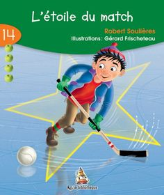 L'Etoile du match #14 - ROBERT SOULIERES - GERARD FRISCHETEAU #renaudbray #hockey #livre Hockey, French Resources, Character Education, Family Guy, Reading, Cycle, Attention, Plans, Communication