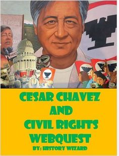 Students will gain basic knowledge about Cesar Chavez by completing an internet-based worksheet. The Cesar Chavez and Civil Rights Webquest uses a website created by the History Channel. The website allows students to explore the key events of Cesar Chavezs life in a very friendly website.Click here to view the website.The webquest contains 20 questions and is a great way for students to learn more about Cesar Chavez and the Civil Right Movement in the Southwest.