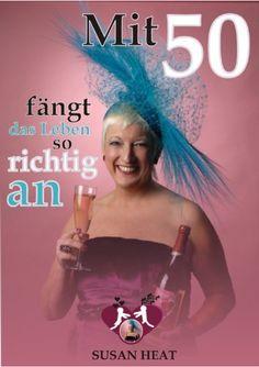 Mit 50 fängt das Leben erst richtig an (2) Sex im Alter. Lust hat kein Verfalldatum! (Mit 50 gängt das Leben erst richtig an) von Susan Heat, http://www.amazon.de/dp/B007ZDK50U/ref=cm_sw_r_pi_dp_uxVorb1J6TR4S - www.susanheat.de