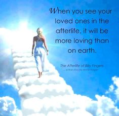 """""""When you see your loved ones in the afterlife, it will be more loving than on earth."""" ~ The Afterlife of Billy Fingers Afterlife Quotes, Cogito Ergo Sum, Miss You Mom, A Course In Miracles, After Life, Husband Love, I Feel Good, In Loving Memory, Wisdom Quotes"""