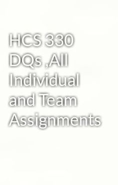"""Read """"HCS 330 DQs ,All Individual and Team Assignments"""" #paranormal  Visit Now for Complete Course:  www.homework-aid.com"""