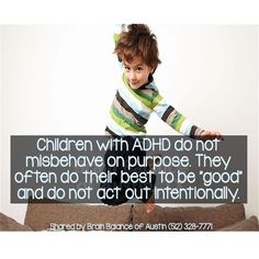 "#Children with #ADHD do not #misbehave on #purpose. They often do their best to be ""good"" and do not act out intentionally. #adhdawareness #awareness #acceptance #ADHDacceptance #patience #education #ADD  #Attentiondeficithyperactivitydisorder #Austin #ATX #Texas #brainbalance #addressthecause"