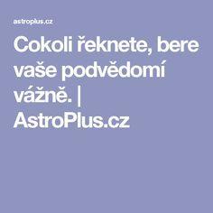Cokoli řeknete, bere vaše podvědomí vážně. | AstroPlus.cz Tarot, Meal Planning, Medical, Vase, How To Plan, Relax, Astrology, Medicine, Vases