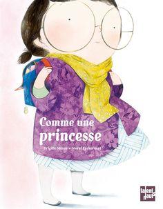 Pour se rappeler que les princesses sont partout ! Comme une princesse, texte de Brigitte Minne, illustré par Merel Eyckerman (Talents Hauts Éditions). Sélectionné par Gabriel et chroniqué ici : http://lamareauxmots.com/blog/les-princesses-sont-partout/