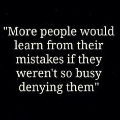 More people would learn from their mistakes if they weren't so busy denting them.