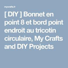 [ DIY ] Bonnet en point 8 et bord point endroit au tricotin circulaire, My Crafts and DIY Projects
