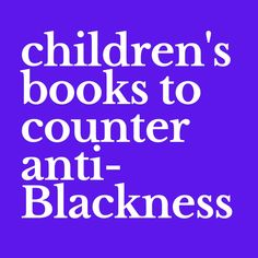 Children's books to counter anti-blackness