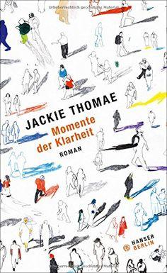 Momente der Klarheit: Roman von Jackie Thomae http://www.amazon.de/dp/3446249435/ref=cm_sw_r_pi_dp_LeZ9vb0J8AZSM