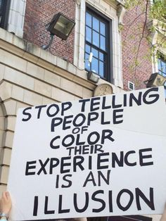Stop Telling People Of Color Their Eperience Is And Illusion.