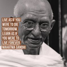 Live as if you were to die tomorrow. Learn as if you were to live forever. -Mahatma Gandhi #QotD #MondayMotivation #GandhiJayanti