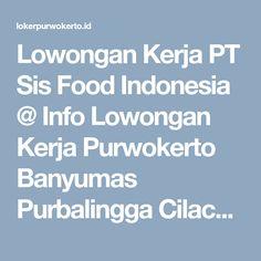 Lowongan Kerja PT Sis Food Indonesia @ Info Lowongan Kerja Purwokerto Banyumas Purbalingga Cilacap Terbaru 2017